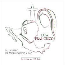 Frases del Papa Francisco en su viaje apostólico a México.(13 a 17 de febrero de 2016)