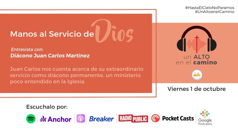 Manos al Servicio de Dios – Diácono Juan Carlos Martínez